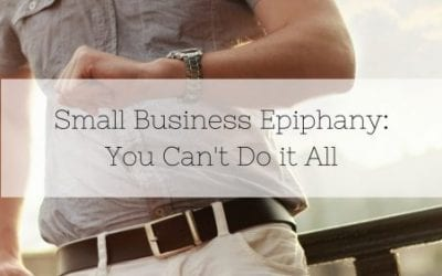 Small Business Epiphany: You Can't Do it All