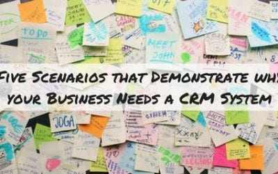 Five Scenarios that Demonstrate why Your Business Needs a CRM System