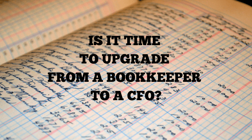 How to Know When it's Time to Upgrade from a Bookkeeper to a CFO