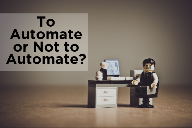 To Automate or Not to Automate? That is the Question!