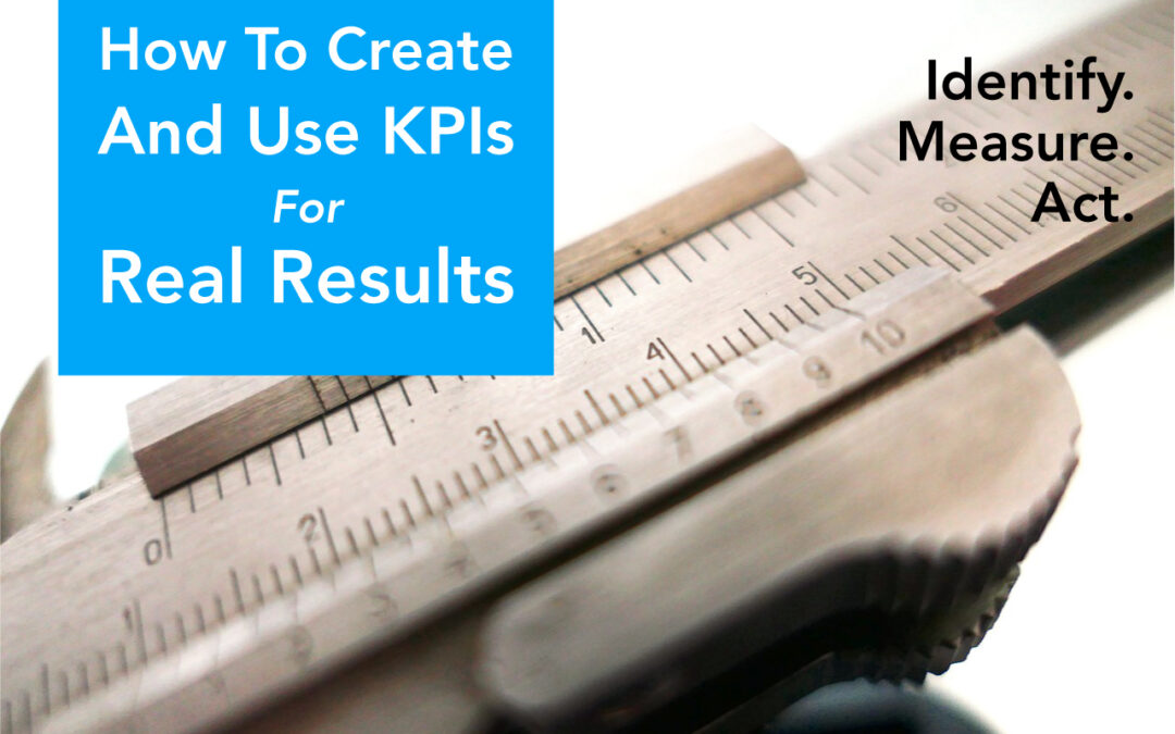 How To Create And Use KPIs For Real Results