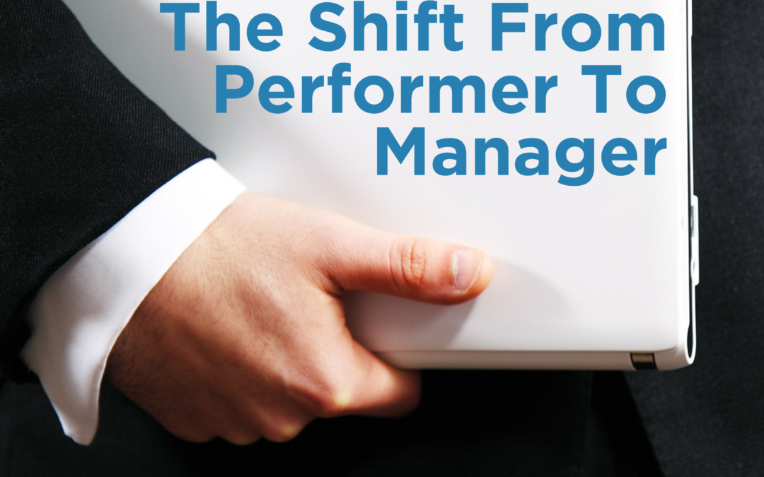 The Shift From Performer To Manager