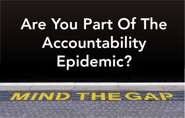 Are You Part Of The Accountability Epidemic?