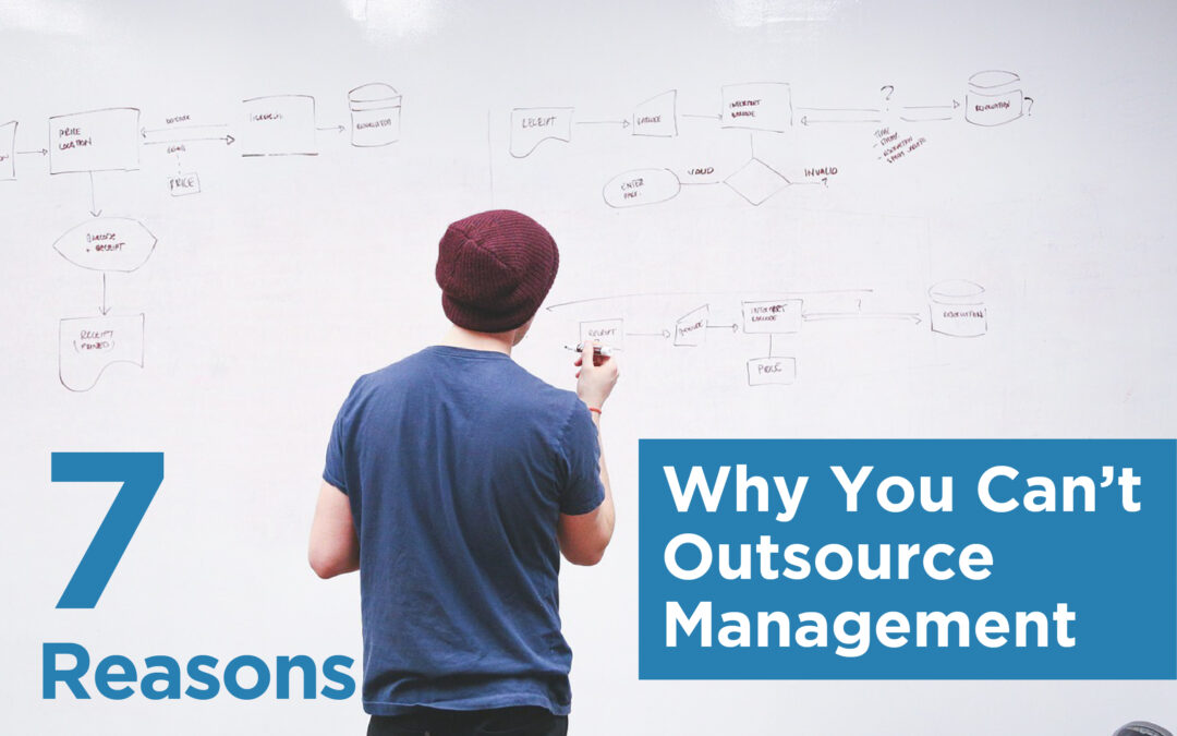7 Reasons Why You Can't Outsource Management